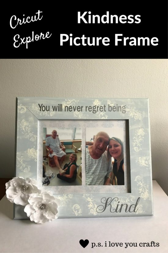 Cricut Explore Kindness Picture Frame P S I Love You Crafts